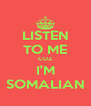 LISTEN TO ME CUZ I'M SOMALIAN - Personalised Poster A4 size