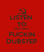 LISTEN  TO MOTHER FUCKIN DUBSTEP - Personalised Poster A4 size