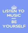 LISTEN TO  MUSIC AND  BE YOURSELF - Personalised Poster A4 size