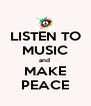 LISTEN TO MUSIC and  MAKE PEACE - Personalised Poster A4 size