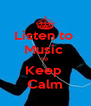 Listen to  Music  To  Keep  Calm - Personalised Poster A4 size