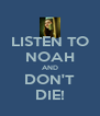 LISTEN TO NOAH AND DON'T DIE! - Personalised Poster A4 size