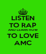 LISTEN TO RAP AND LEARN HOW  TO LOVE  AMC - Personalised Poster A4 size