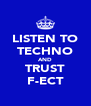 LISTEN TO TECHNO AND TRUST F-ECT - Personalised Poster A4 size