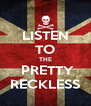 LISTEN TO THE  PRETTY RECKLESS - Personalised Poster A4 size
