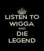 LISTEN TO WIGGA AND DIE LEGEND - Personalised Poster A4 size