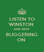 LISTEN TO WINSTON  AND KEEP  BUGGERING ON  - Personalised Poster A4 size