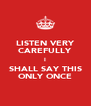 LISTEN VERY CAREFULLY I SHALL SAY THIS ONLY ONCE - Personalised Poster A4 size