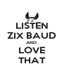LISTEN ZIX BAUD AND  LOVE THAT - Personalised Poster A4 size