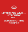LITTERING AND... LITTERING AND... SMOKING THE REEFER - Personalised Poster A4 size