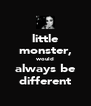 little monster, would always be different - Personalised Poster A4 size