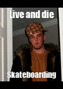 Live and die Skateboarding - Personalised Poster A4 size