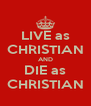 LIVE as CHRISTIAN AND DIE as CHRISTIAN - Personalised Poster A4 size