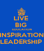 LIVE  BIG  EDUCATION INSPIRATION LEADERSHIP  - Personalised Poster A4 size