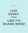 LIVE EVERY WEEK LIKE IT'S SHARK WEEK! - Personalised Poster A4 size