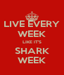 LIVE EVERY WEEK LIKE IT'S SHARK WEEK - Personalised Poster A4 size