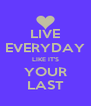 LIVE EVERYDAY LIKE IT'S YOUR LAST - Personalised Poster A4 size