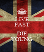 LIVE FAST  DIE YOUNG - Personalised Poster A4 size
