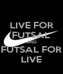 LIVE FOR FUTSAL AND FUTSAL FOR LIVE - Personalised Poster A4 size