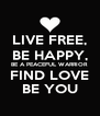 LIVE FREE, BE HAPPY, BE A PEACEFUL WARRIOR FIND LOVE BE YOU - Personalised Poster A4 size
