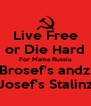 Live Free or Die Hard For Mama Russia Brosef's andz Josef's Stalinz - Personalised Poster A4 size