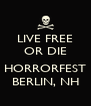 LIVE FREE OR DIE  HORRORFEST BERLIN, NH - Personalised Poster A4 size
