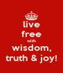 live free with wisdom, truth & joy! - Personalised Poster A4 size