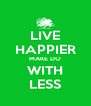 LIVE HAPPIER MAKE DO WITH LESS - Personalised Poster A4 size