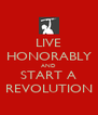 LIVE HONORABLY AND START A REVOLUTION - Personalised Poster A4 size