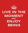 LIVE IN THE MOMENT AND ENJOY BEING - Personalised Poster A4 size