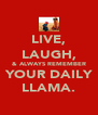 LIVE, LAUGH, & ALWAYS REMEMBER  YOUR DAILY  LLAMA. - Personalised Poster A4 size