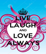 LIVE LAUGH AND LOVE ALWAYS - Personalised Poster A4 size
