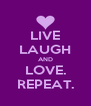 LIVE LAUGH AND LOVE. REPEAT. - Personalised Poster A4 size