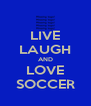 LIVE LAUGH AND LOVE SOCCER - Personalised Poster A4 size