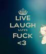 LIVE LAUGH LOVE FUCK <3  - Personalised Poster A4 size