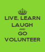 LIVE, LEARN LAUGH AND GO VOLUNTEER - Personalised Poster A4 size