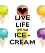 LIVE LIFE and eat ICE - CREAM - Personalised Poster A4 size