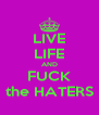 LIVE LIFE AND FUCK the HATERS - Personalised Poster A4 size