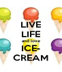 LIVE LIFE and love ICE- CREAM - Personalised Poster A4 size