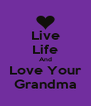 Live Life And Love Your Grandma - Personalised Poster A4 size