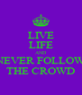 LIVE LIFE AND NEVER FOLLOW THE CROWD - Personalised Poster A4 size