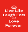 Live Life Laugh Lots and Love Forever - Personalised Poster A4 size