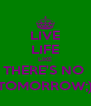 LIVE LIFE LIKÉ THERE'S NO  TOMORROW;) - Personalised Poster A4 size