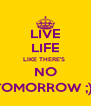 LIVE LIFE LIKE THERE'S  NO TOMORROW ;)  - Personalised Poster A4 size