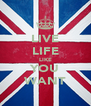 LIVE LIFE LIKE YOU WANT - Personalised Poster A4 size