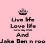 Live life Love life Love my Neil And Jake Ben n roo - Personalised Poster A4 size