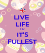 LIVE  LIFE TO IT'S FULLEST - Personalised Poster A4 size