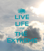 LIVE LIFE TO THE  EXTREME - Personalised Poster A4 size