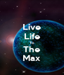 Live Life To The Max - Personalised Poster A4 size