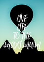 LIVE LIFE TO THE MAXIMUM - Personalised Poster A4 size